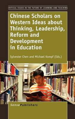 Chinese Scholars on Western Ideas about Thinking, Leadership, Reform and Development in Education - Critical Issues in the Future of Learning and Teaching 7 (Hardback)