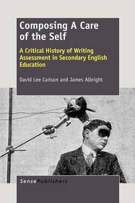 Composing A Care of the Self: A Critical History of Writing Assessment in Secondary English Education (Paperback)