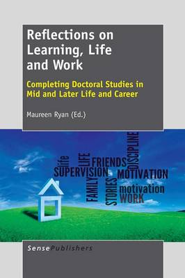 Reflections on Learning, Life and Work: Completing Doctoral Studies in Mid and Later Life and Career (Paperback)