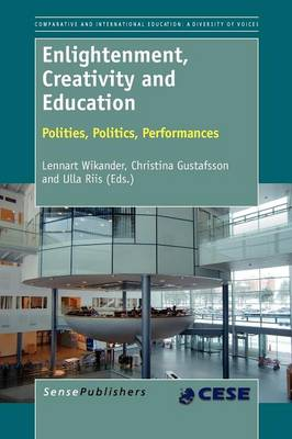 Enlightenment, Creativity and Education: Polities, Politics, Performances - Comparative and International Education: Diversity of Voices / Comparative Education Society in Europe 2 (Paperback)
