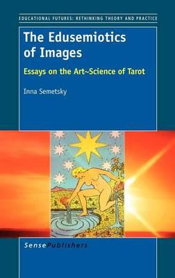 The Edusemiotics of Images: Essays on the Art~Science of Tarot (Hardback)
