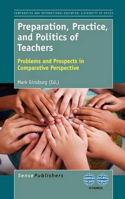 Preparation, Practice, and Politics of Teachers: Problems and Prospects in Comparative Perspective (Hardback)