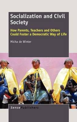 Socialization and Civil Society: How Parents, Teachers and Others Could Foster a Democratic Way of Life (Hardback)
