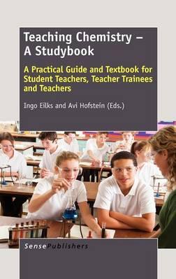 Teaching Chemistry - A Studybook: A Practical Guide and Textbook for Student Teachers, Teacher Trainees and Teachers (Hardback)