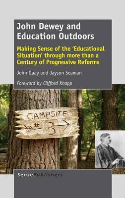 John Dewey and Education Outdoors: Making Sense of the 'Educational Situation' through more than a Century of Progressive Reforms (Hardback)