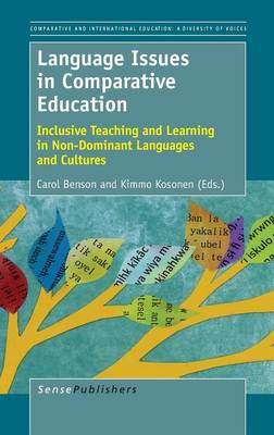 Language Issues in Comparative Education: Inclusive Teaching and Learning in Non-Dominant Languages and Cultures - Comparative and International Education: Diversity of Voices 24 (Hardback)