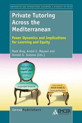 Private Tutoring Across the Mediterranean: Power Dynamics and Implications for Learning and Equity - Comparative and International Education: Diversity of Voices 25 (Paperback)