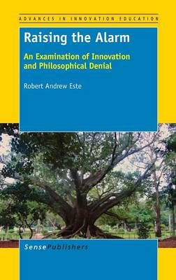 Raising the Alarm: An Examination of Innovation and Philosophical Denial - Advances in Innovation Education 1 (Hardback)