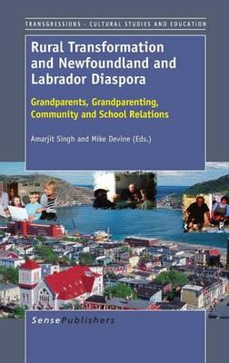 Rural Transformation and Newfoundland and Labrador Diaspora: Grandparents, Grandparenting, Community and School Relations - Transgressions: Cultural Studies and Education 94 (Hardback)