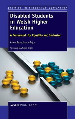 Disabled Students in Welsh Higher Education: A Framework for Equality and Inclusion - Studies in Inclusive Education 21 (Hardback)