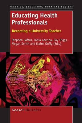 Educating Health Professionals: Becoming a University Teacher - Practice, Education, Work and Society 8 (Paperback)