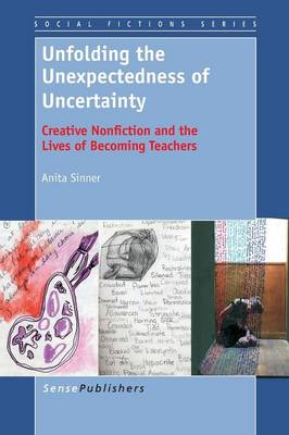 Unfolding the Unexpectedness of Uncertainty: Creative Nonfiction and the Lives of Becoming Teachers (Paperback)