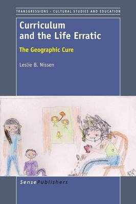 Curriculum and the Life Erratic: The Geographic Cure - Transgressions: Cultural Studies and Education 96 (Paperback)