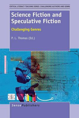 Science Fiction and Speculative Fiction: Challenging Genres - Critical Literacy Teaching Series: Challenging Authors and Genres 3 (Paperback)