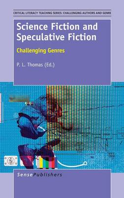 Science Fiction and Speculative Fiction: Challenging Genres - Critical Literacy Teaching Series: Challenging Authors and Genres 3 (Hardback)