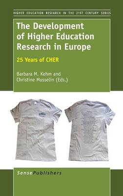 The Development of Higher Education Research in Europe: 25 Years of CHER - Higher Education Research in the 21st Century Series 5 (Hardback)