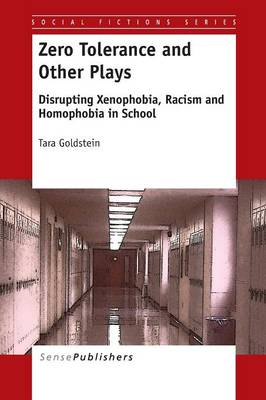 Zero Tolerance and Other Plays: Disrupting Xenophobia, Racism and Homophobia in School - Social Fictions Series 7 (Paperback)
