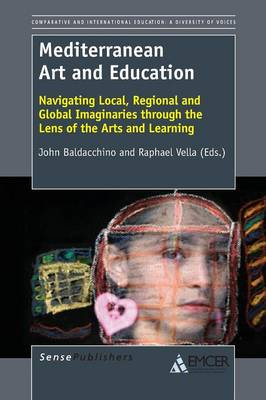 Mediterranean Art and Education: Navigating Local, Regional and Global Imaginaries through the Lens of the Arts and Learning - Comparative and International Education: Diversity of Voices 30 (Paperback)