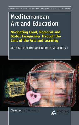 Mediterranean Art and Education: Navigating Local, Regional and Global Imaginaries Through the Lens of the Arts and Learning (Hardback)