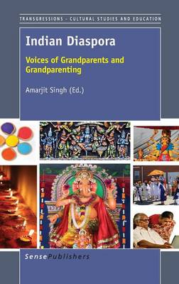 Indian Diaspora: Voices of Grandparents and Grandparenting - Transgressions: Cultural Studies and Education 99 (Hardback)