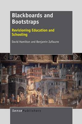Blackboards and Bootstraps: Revisioning Education and Schooling (Paperback)