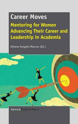 Career Moves: Mentoring for Women Advancing Their Career and Leadership in Academia (Hardback)