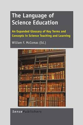 The Language of Science Education: An Expanded Glossary of Key Terms and Concepts in Science Teaching and Learning (Paperback)