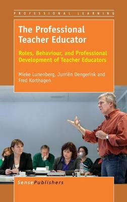 The Professional Teacher Educator: Roles, Behaviour, and Professional Development of Teacher Educators - Professional Learning 13 (Hardback)