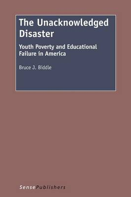 The Unacknowledged Disaster: Youth Poverty and Educational Failure in America (Paperback)