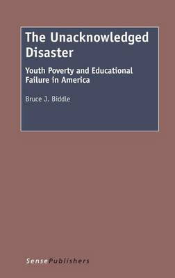 The Unacknowledged Disaster: Youth Poverty and Educational Failure in America (Hardback)