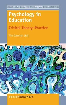 Psychology in Education: Critical Theory~Practice - Innovations and Controversies: Interrogating Educational Change 1 (Hardback)