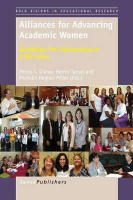 Alliances for Advancing Academic Women: Guidelines for Collaborating in STEM Fields - Bold Visions in Educational Research 39 (Paperback)