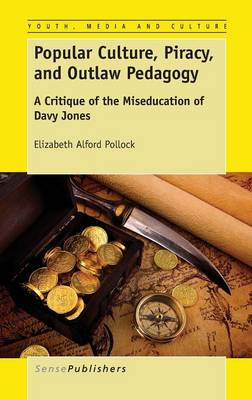 Popular Culture, Piracy, and Outlaw Pedagogy: A Critique of the Miseducation of Davy Jones - Youth, Media, and Culture Series 1 (Hardback)