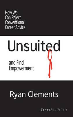 Unsuited: How We Can Reject Conventional Career Advice and Find Empowerment (Hardback)