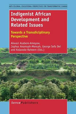 Indigenist African Development and Related Issues: Towards a Transdisciplinary Perspective - Anti-colonial Educational Perspectives for Transformative Change 1 (Paperback)