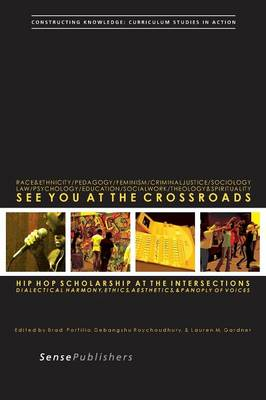 See You at the Crossroads: Hip Hop Scholarship at the Intersections: Dialectical Harmony, Ethics, Aesthetics, and Panoply of Voices - Constructing Knowledge: Curriculum Studies in Action 7 (Paperback)