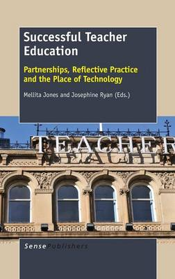 Successful Teacher Education: Partnerships, Reflective Practice and the Place of Technology (Hardback)