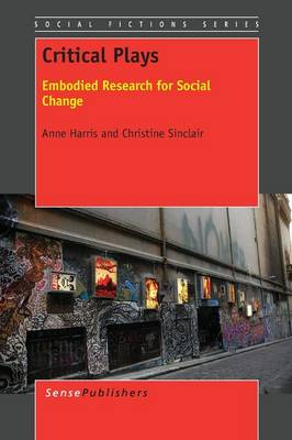 Critical Plays: Embodied Research for Social Change - Social Fictions Series 11 (Paperback)