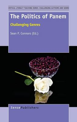 The Politics of Panem: Challenging Genres - Critical Literacy Teaching Series: Challenging Authors and Genres 6 (Hardback)