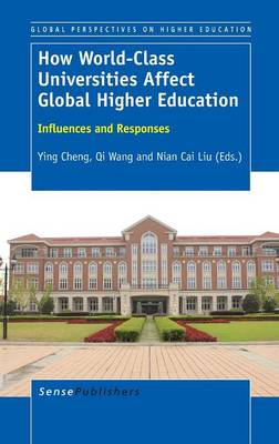 How World-Class Universities Affect Global Higher Education: Influences and Responses - Global Perspectives on Higher Education 30 (Hardback)