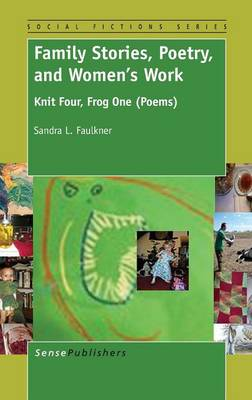 Family Stories, Poetry, and Women's Work: Knit Four, Frog One (Poems) - Social Fictions Series 13 (Hardback)
