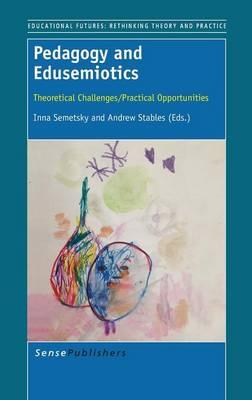 Pedagogy and Edusemiotics: Theoretical Challenges/Practical Opportunities - Educational Futures 64 (Hardback)