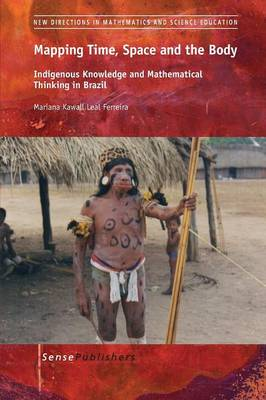 Mapping Time, Space and the Body: Indigenous Knowledge and Mathematical Thinking in Brazil - New Directions in Mathematics and Science Education 29 (Paperback)