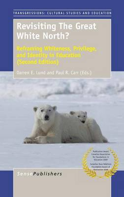 Revisiting the Great White North? Reframing Whiteness, Privilege, and Identity in Education (Second Edition) (Hardback)