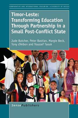 Timor-Leste: Transforming Education Through Partnership in a Small Post-Conflict State - Comparative and International Education: Diversity of Voices 35 (Paperback)