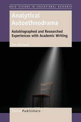 Analytical Autoethnodrama: Autobiographed and Researched Experiences with Academic Writing - Bold Visions in Educational Research 44 (Paperback)