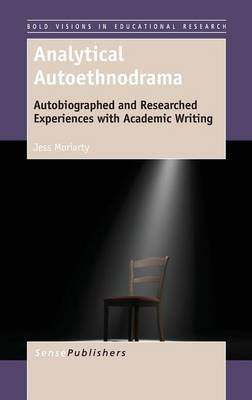 Analytical Autoethnodrama: Autobiographed and Researched Experiences with Academic Writing - Bold Visions in Educational Research 44 (Hardback)