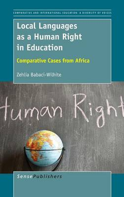 Local Languages as a Human Right in Education: Comparative Cases from Africa - Comparative and International Education: Diversity of Voices 36 (Hardback)