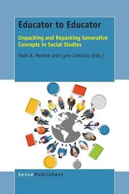 Educator to Educator: Unpacking and Repacking Generative Concepts in Social Studies (Paperback)