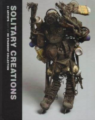 Solitary Creations - 51 Artists Out of the Stadshof Collection (Hardback)